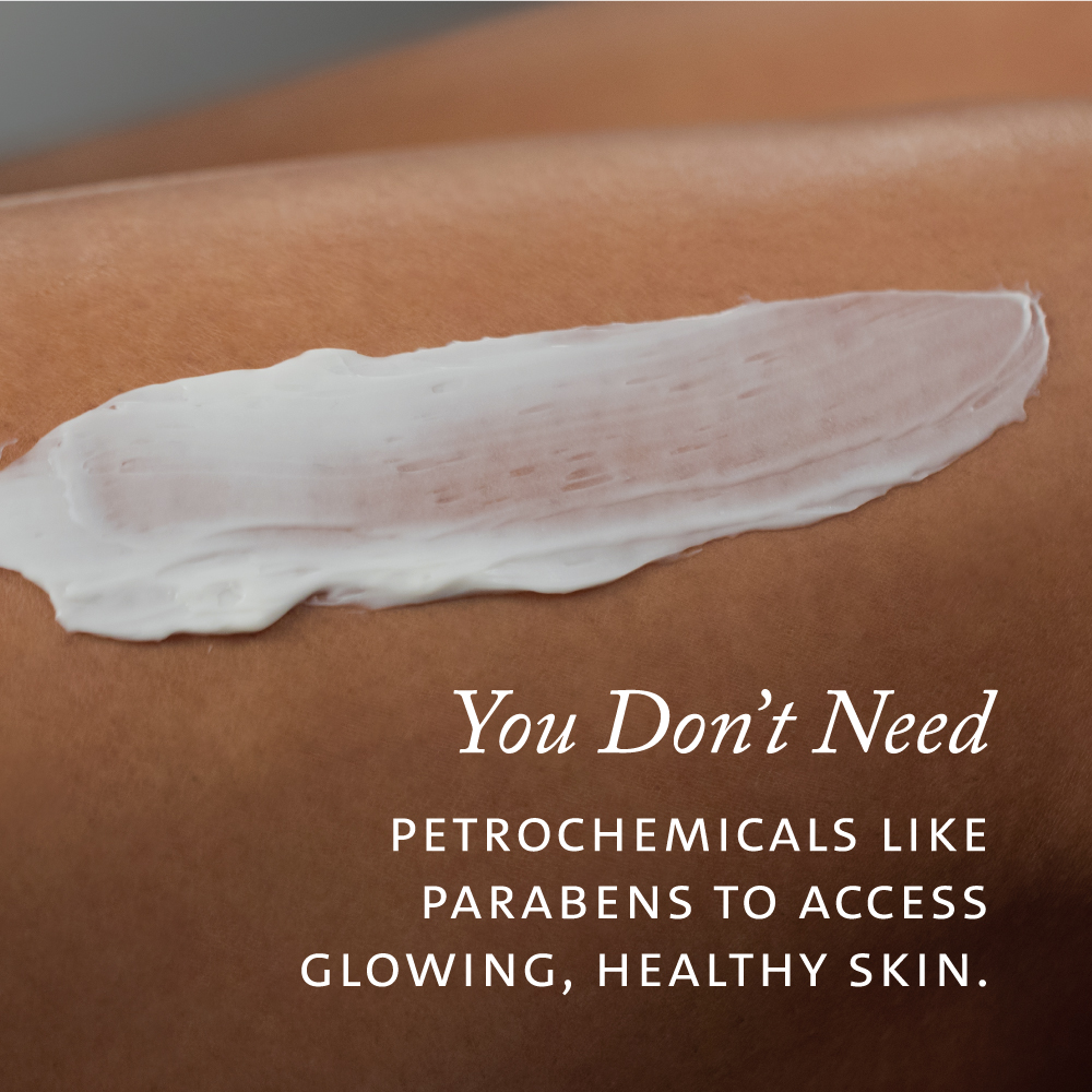 You don't need petrochemicals like parabens to access glowing, healthy skin.