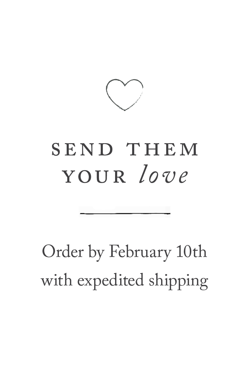 Send them your love, order by February 10th with standard shipping