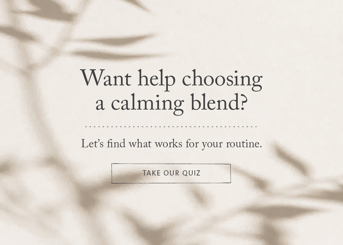 want help choosing a calming blend? let's find what works for your workout routine, take our quiz