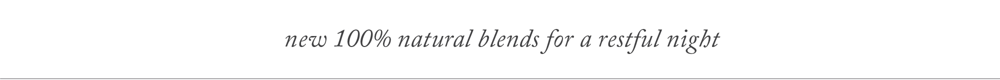 New 100% natural blends for a restful night