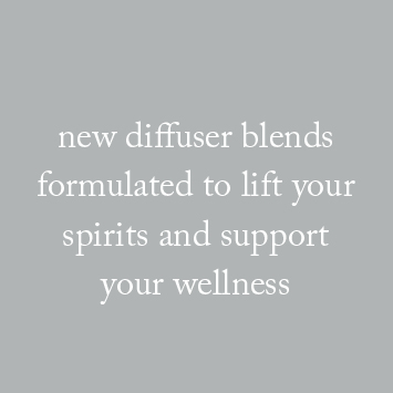 New diffuser blends formulated to lieft your spirits and support your wellness