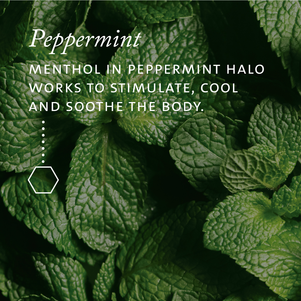 Menthol in Peppermint Halo works to stimulate, cool and soothe the body.
